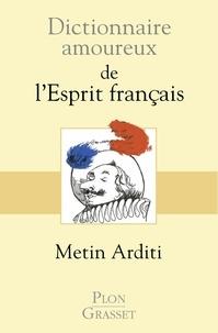 Metin Arditi - Dictionnaire amoureux de l'esprit français.