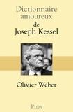 Olivier Weber - Dictionnaire amoureux de Joseph Kessel.