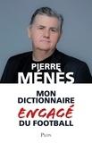 Pierre Ménès - Mon dictionnaire engagé du football.