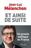 Jean-Luc Mélenchon - Et ainsi de suite... - Un procès politique en France.