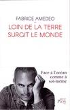 Fabrice Amedeo - Loin de la terre surgit le monde.