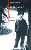 Ô Verlaine ! : roman / Jean Teulé   Teulé, Jean (1953-....). Auteur
