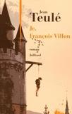 Jean Teulé - Je, François Villon.