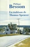 Philippe Besson - La trahison de Thomas Spencer.
