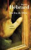 Daniel Hébrard - Du feu de Dieu.
