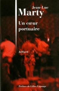 Jean-Luc Marty - Un coeur portuaire - Suivi de La danse des miens et Au registre d'Orient.