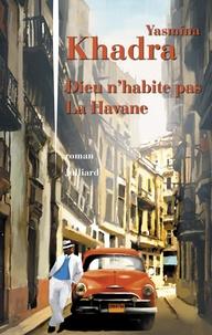 Yasmina Khadra - Dieu n'habite pas La Havane.