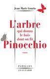 Jean-Marie Gourio - L'arbre qui donna le bois dont on fit Pinocchio.