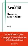 Georges Arnaud - Romans américains - Le salaire de la peur ; Le voyage du mauvais larron ; La plus grande pente.