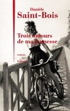 Danièle Saint-Bois - Trois amours de ma jeunesse.
