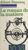 Albert Ducrocq - Le roman de la matière - Cybernétique et univers.