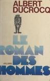 Albert Ducrocq - Le roman des hommes.
