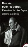 Jérôme Cordelier - Une vie pour les autres - L'aventure du père Ceyrac.