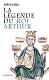 Martin Aurell - La légende du roi Arthur - 550-1250.