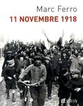11 novembre 1918 / Marc Ferro | Kerleroux, Pauline (Collaborateur)