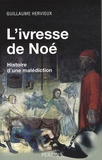 Guillaume Hervieux - L'ivresse de Noé - Histoire d'une malédiction.