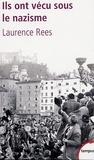 Laurence Rees - Ils ont vécu sous le nazisme.