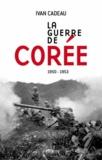 La guerre de Corée : 1950-1953 / Ivan Cadeau   Cadeau, Ivan. Auteur