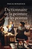 Pascal Bonafoux - Dictionnaire de la peinture par les peintres.