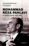Yves Bomati et Houchang Nahavandi - Mohammad Réza Pahlavi, le dernier shah (1919-1980).