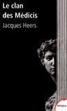 Jacques Heers - Le clan des Médicis - Comment Florence perdit ses libertés (1200-1500).