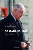 Arnaud Teyssier - De Gaulle 1969 - L'autre révolution.