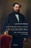 Lorraine de Meaux - Une grande famille russe : les Gunzburg - Paris/Saint-Pétersbourg XIXe-XXe siècle.