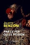 Juliette Benzoni - Par le fer ou le poison.