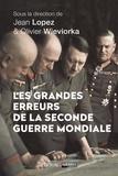 Jean Lopez et Olivier Wieviorka - Les grandes erreurs de la Seconde Guerre mondiale.