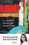 Virginie Girod - La veritable histoire des douze Césars.