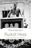 Pierre Servent - Rudolf Hess - La dernière énigme du Toisième Reich.