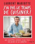 Laurent Mariotte - J'ai pas le temps de cuisiner ! - Mes recettes express pour tous en moins de 30 minutes.