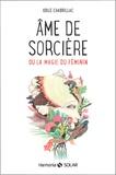Odile Chabrillac - Ame de sorcière ou la magie au féminin.