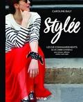 Caroline Baly - Stylée ! - Les 10 commandements et les 1 000 conseils pour trouver, affirmer et cultiver votre style.
