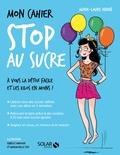 Marie-Laure André - Mon cahier stop au sucre.