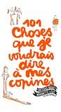 Marinette Lévy et Soledad Bravi - 101 choses que je voudrais dire à mes copines.