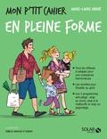 Marie-Laure André - Mon p'tit cahier en pleine forme - 4-12 ans.