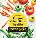 Céline Mennetrier - Soupes & bouillons Healthy.