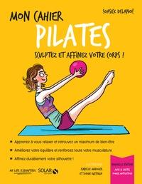 Soasick Delanoë - Mon cahier pilates - Avec 12 cartes power motivation.