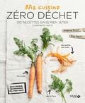 Delphine Brunet et Eric Fénot - Ma cuisine zéro déchet - 120 recettes sans rien jeter (vraiment rien !).