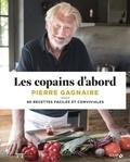 Pierre Gagnaire - Les copains d'abord - 80 recettes faciles et conviviales.