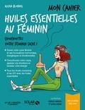Alexia Blondel - Mon cahier huiles essentielles au féminin.