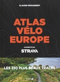 Claude Droussent - Atlas vélo Europe augmenté par Strava - Les 350 plus beaux tracés.