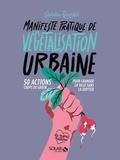 Ophélie Damblé - Manifeste pratique de végétalisation urbaine - 50 action coups de green pour changer la ville sans la quitter.