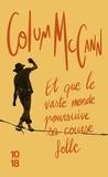 Colum McCann - Et que le vaste monde poursuive sa course folle.