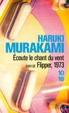 Haruki Murakami - Ecoute le chant du vent - Suivi de Flipper, 1973.