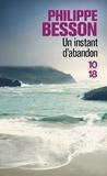 Philippe Besson - Un instant d'abandon.
