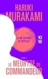 Haruki Murakami - Le meurtre du commandeur Tome 2 : La métamorphose se déplace.