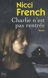 Charlie n'est pas rentrée / Nicci French | French, Nicci. Auteur