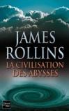 James Rollins - La civilisation des abysses.